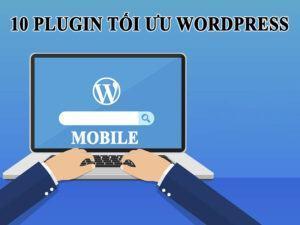 10 Plugin Giao Diện Tốt Cho Tối Ưu Wordpress Trên Mobile