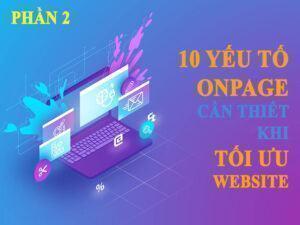 10 Yếu Tố On Page Cần Thiết Tối Ưu Website Chuẩn SEO - P2