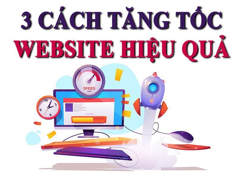 3 Cách Hiệu Quả Để Tăng Tốc Website