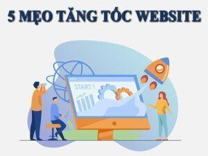 5 mẹo giúp tăng tốc website