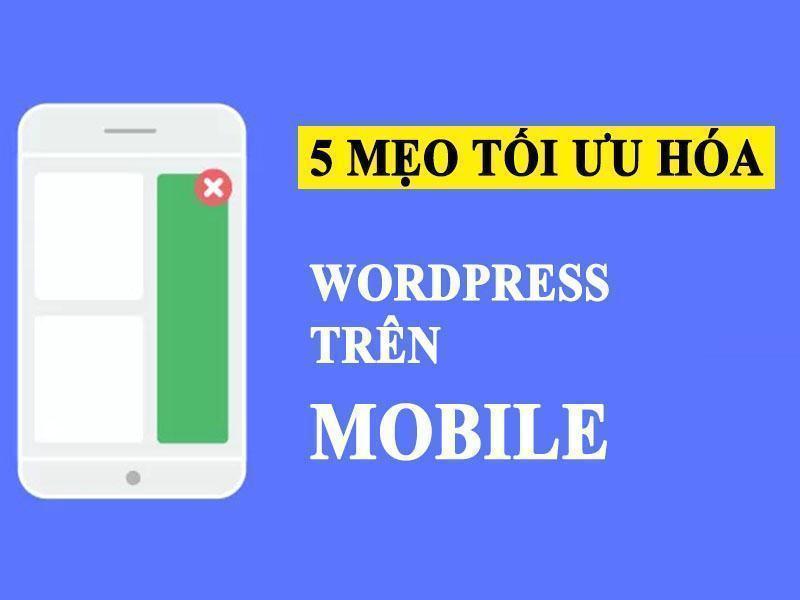 5 Mẹo Tối Ưu Wordpress Trên Mobile Để Bắt Kịp Mobile First Index