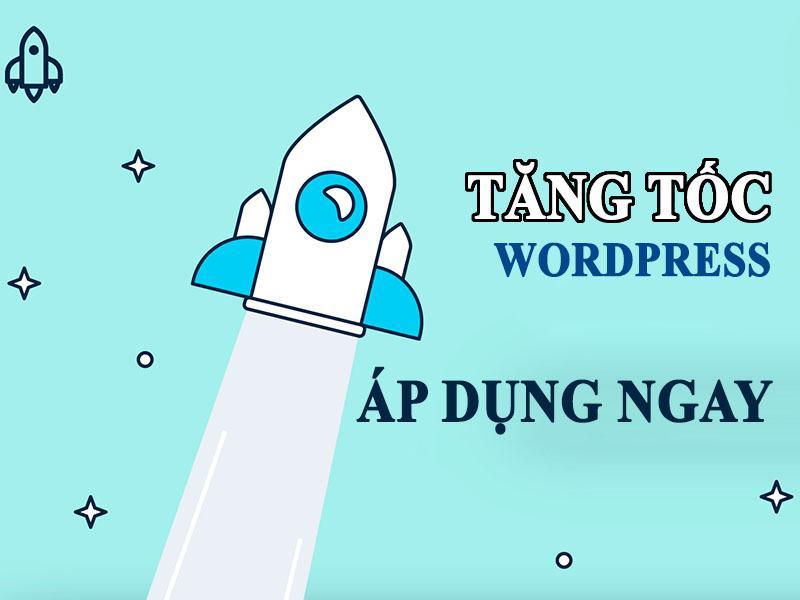 """Cách tăng tốc Wordpress hiệu quả """"Áp dụng ngay"""""""