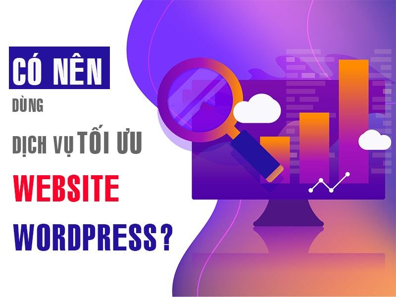 có nên dùng dịch vụ tối ưu website wordpress