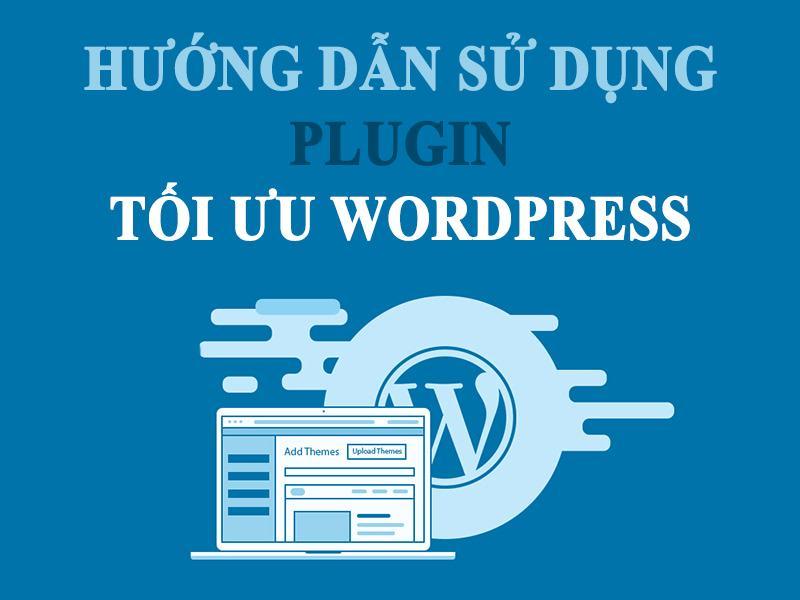 Hướng dẫn sử dụng plugin tối ưu wordpress