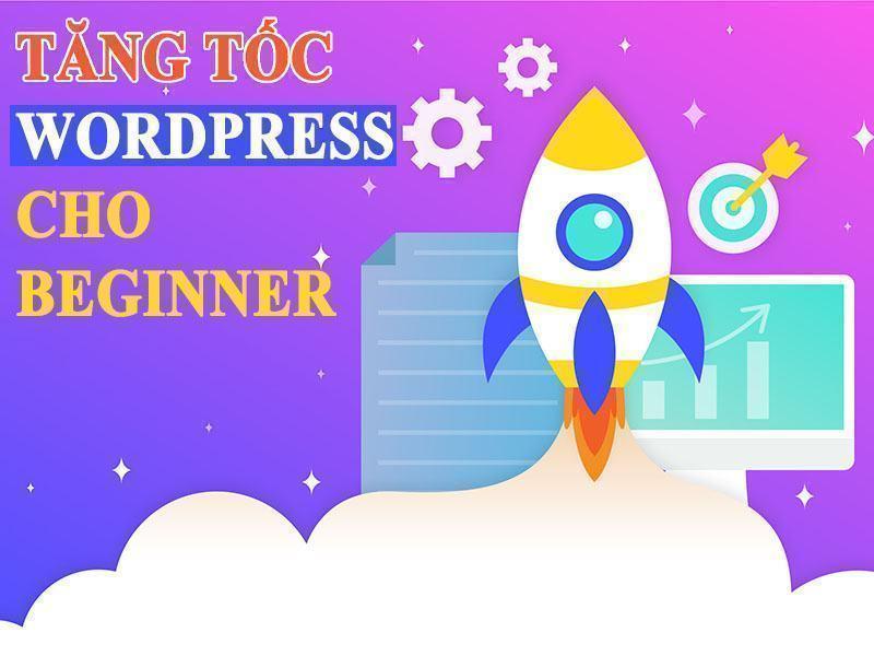 Hướng Dẫn Tăng Tốc Wordpress Cho Beginner
