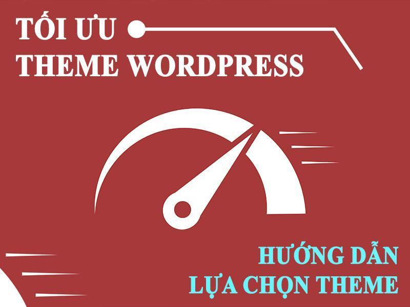 Hướng dẫn tối ưu hóa theme Wordpress chi tiết nhất