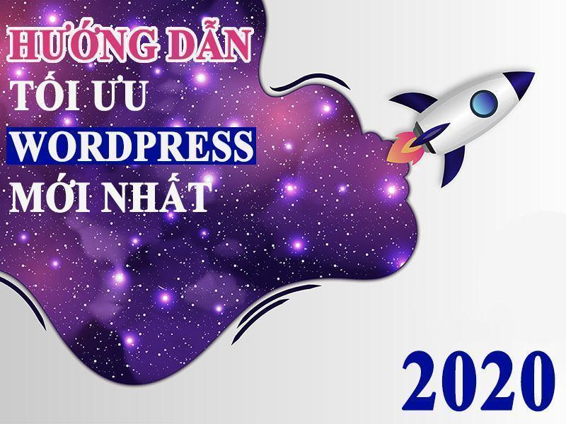 Hướng Dẫn Tối Ưu Wordpress Mới Nhất 2020