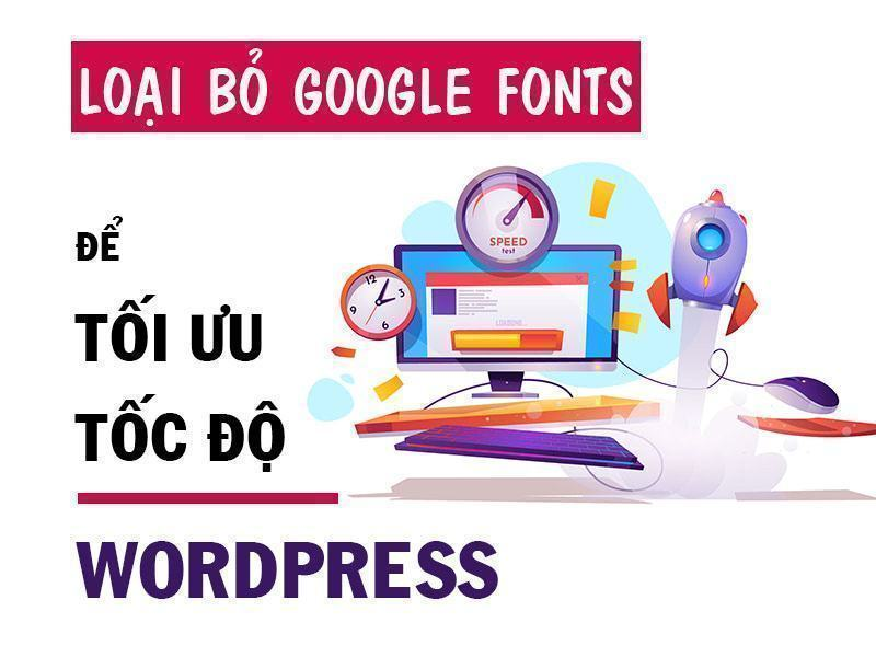 loại bỏ google font tối ưu tốc độ tải trang wordpress