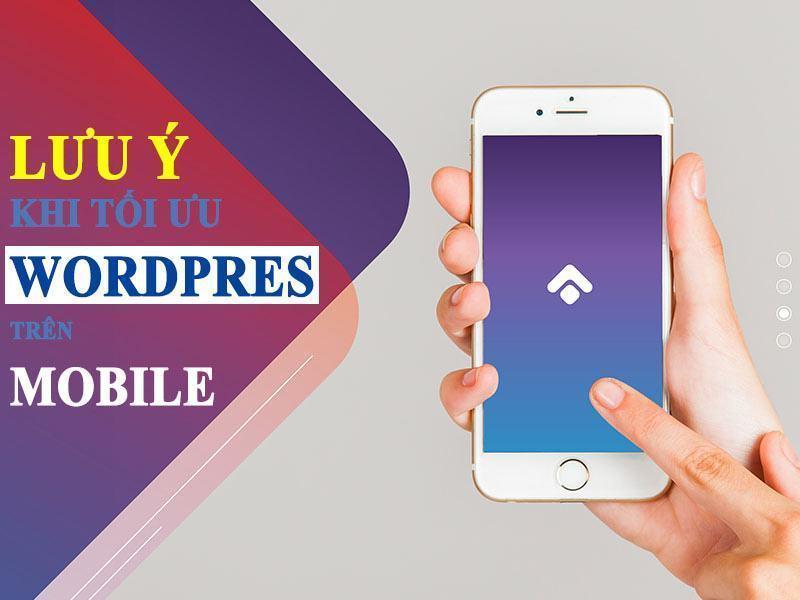 lưu ý khi tối ưu hóa wordpress trên mobile