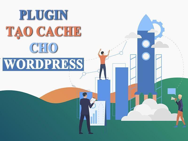5 plugin tạo cache dành cho wordpress tốt nhất
