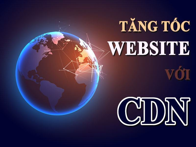 Tăng Tốc Website Khi Sử Dụng Content Delivery Network (CDN)