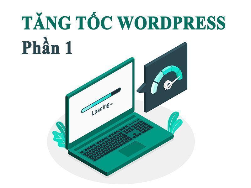 Tăng tốc Wordpress chỉ với 9 bước đơn giản