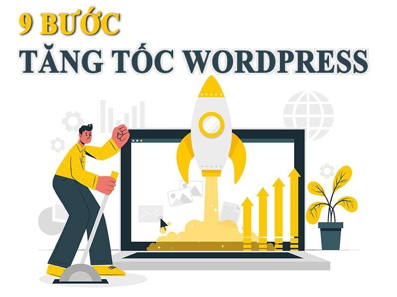 Tăng tốc Wordpress và tối ưu trong 9 bước