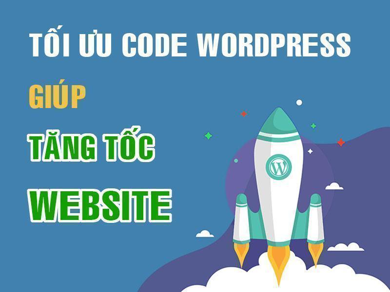 Tối ưu code wordpress giúp tăng tốc website