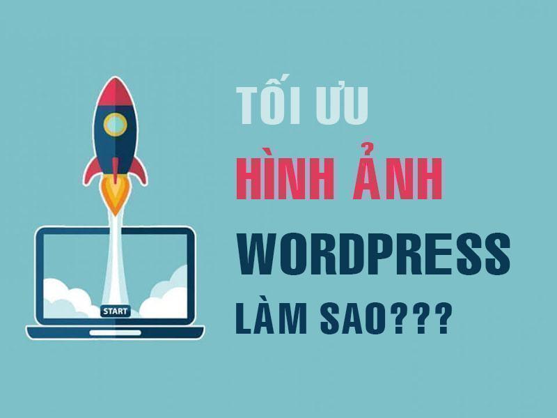 Tối ưu hình ảnh wordpress như thế nào cho đúng?