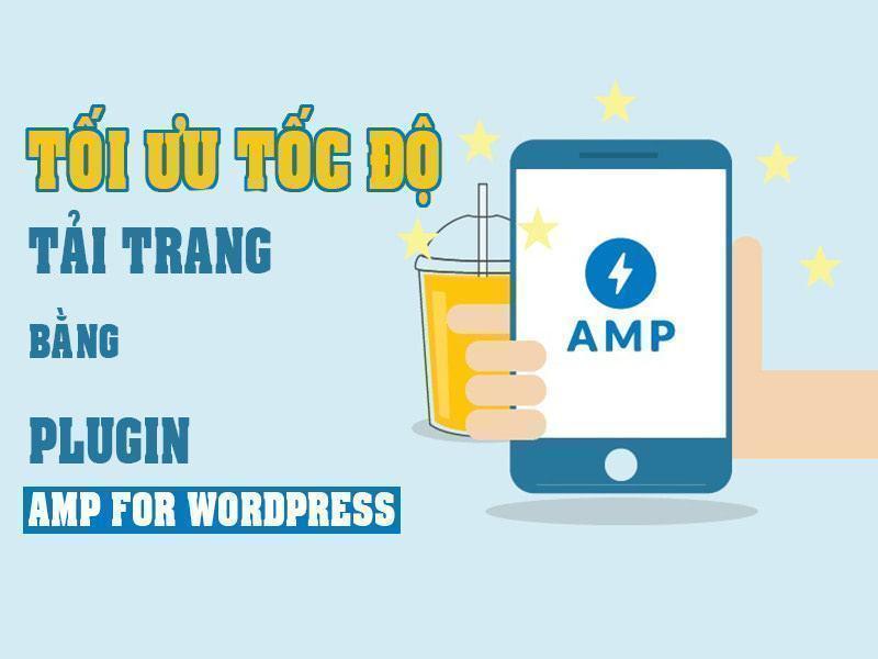 tối ưu tốc độ trang web bằng plugin amp for wordpress