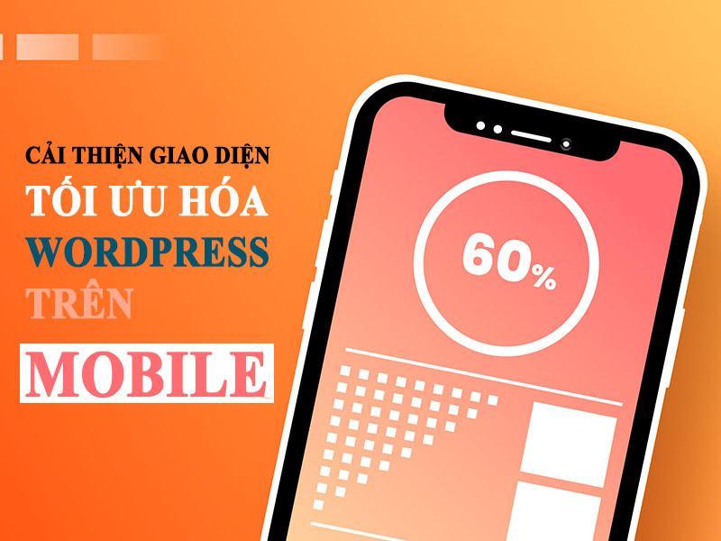 Làm Thế Nào Để Cải Thiện Giao Diện, Tối Ưu Wordpress Trên Mobile?