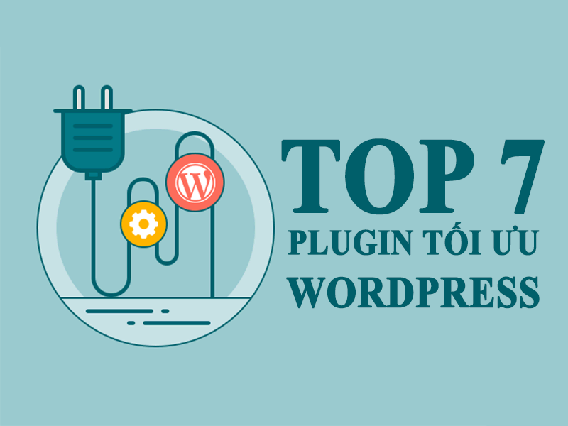 Top 7 plugin tối ưu wordpress