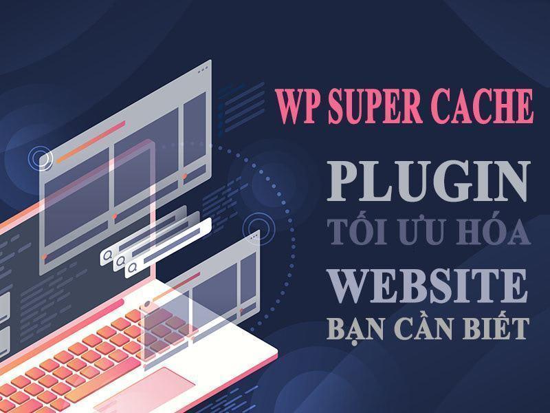 WP Super Cache plugin tối ưu hóa website
