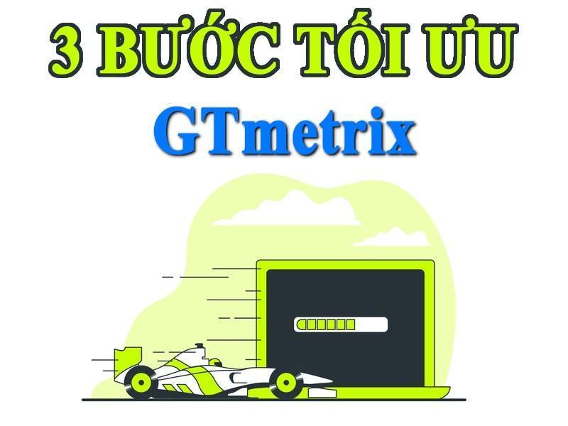 3 bước tối ưu GTmetrix tăng tốc độ website