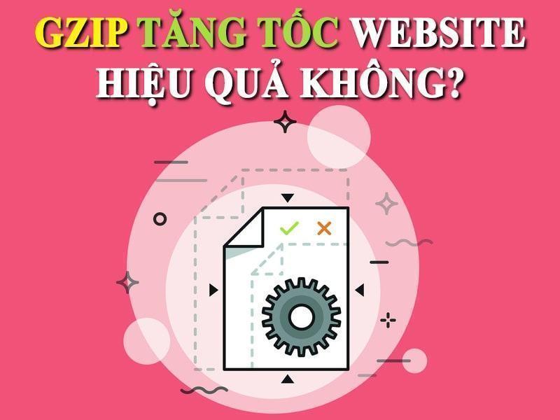 Cài đặt GZIP tăng tốc website có hiệu quả không