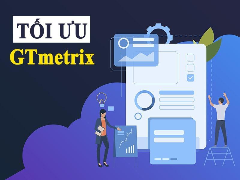 tối ưu website theo điểm GTmetrix